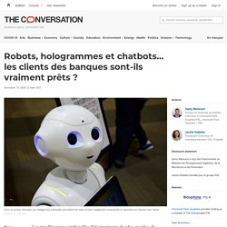 Robots, hologrammes et chatbots… lesclients desbanques sont-ils vraiment prêts?