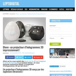 Bleen : un projecteur d'hologrammes 3D impressionnant !