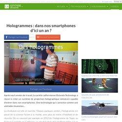Hologrammes : dans nos smartphones d'ici un an ?