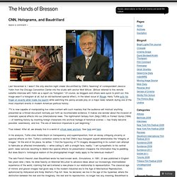 CNN, Holograms, and Baudrillard « The Hands of Bresson