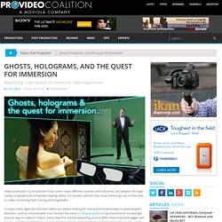 Ghosts, holograms, and the quest for immersion by Chris Zwar - ProVideo Coalition