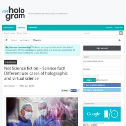 Feature - Not Science fiction – Science fact! Different use cases of holographic and virtual science