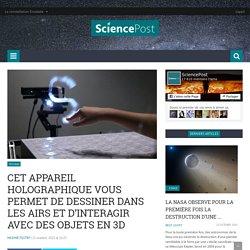 Cet appareil holographique vous permet de dessiner dans les airs et d'interagir avec des objets en 3D