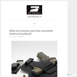 What are holsters and why concealed holsters beneficial?