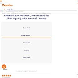 Homard breton rôti au four, au beurre salé des frères Jaguin (la Ville Blanche à Lannion) : Recette de Homard breton rôti au four, au beurre salé des frères Jaguin (la Ville Blanche à Lannion)