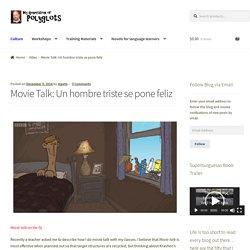 Movie Talk: Un hombre triste se pone feliz – My generation of polyglots