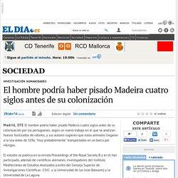 El hombre podría haber pisado Madeira cuatro siglos antes de su colonización. eldia.es.
