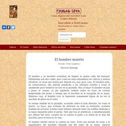 El hombre muerto - Horacio Quiroga - Ciudad Seva - Luis López Nieves