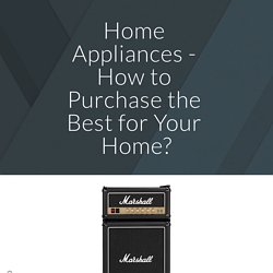 Home Appliances - How to Purchase the Best for Your Home?
