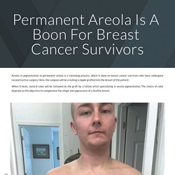 Permanent Areola Is A Boon For Breast Cancer Survivors