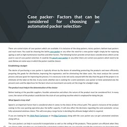 Case packer- Factors that can be considered for choosing an automated packer selection-