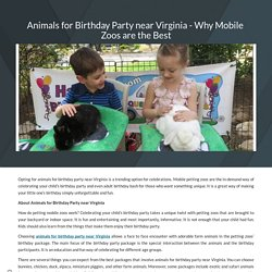 Animals for Birthday Party near Virginia - Why Mobile Zoos are the Best