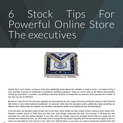 6 Stock Tips For Powerful Online Store The executives