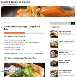Home made Atsu-age / Deep-fried Tofu