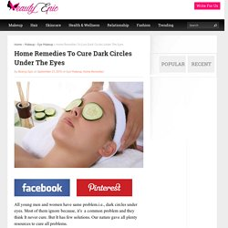 Home Remedies To Cure Dark Circles Under The Eyes