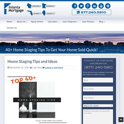 Home Staging Tips To Get Your Home Sold Quick!