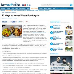 50 Ways to Never Waste Food Again - Planet Green
