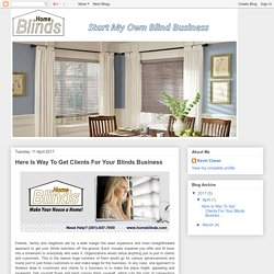Here Is Way To Get Clients For Your Blinds Business