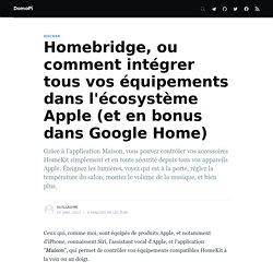 Homebridge, ou comment intégrer tous vos équipements dans l'écosystème Apple (et en bonus dans Google Home)