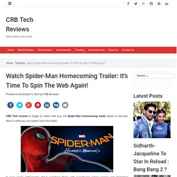 Watch Spider-Man Homecoming Trailer: It's Time To Spin The Web Again! - CRB Tech Reviews