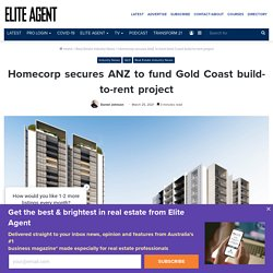 Homecorp secures ANZ to fund Gold Coast build-to-rent project