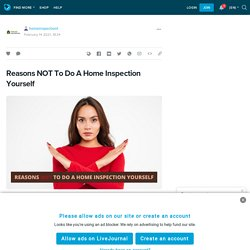 Reasons NOT To Do A Home Inspection Yourself: homeinspectiont — LiveJournal
