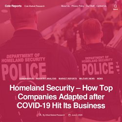 Homeland Security – How Top Companies Adapted after COVID-19 Hit Its Business – Cole Reports