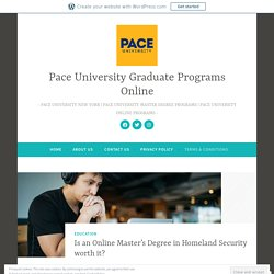 Is an Online Master's Degree in Homeland Security worth it? – Pace University Graduate Programs Online
