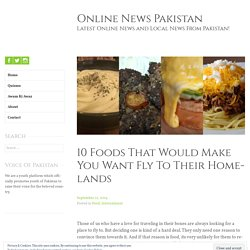 10 Foods That Would Make You Want Fly To Their Homelands – Online News Pakistan