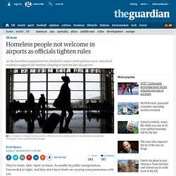 Homeless people not welcome in airports as officials tighten rules