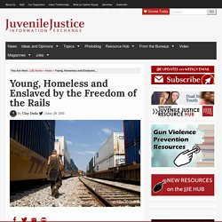 Young, Homeless and Enslaved by the Freedom of the Rails | Juvenile Justice Information Exchange