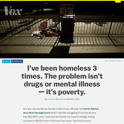 I've been homeless 3 times. The problem isn't drugs or mental illness — it's poverty.