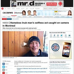 Homeless Inuk man's selfless act caught on camera in Montreal - Montreal