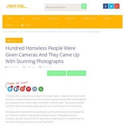 Hundred Homeless People Were Given Cameras And They Came Up With Stunning Pho...