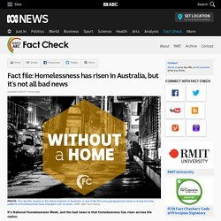 Fact file: Homelessness has risen in Australia, but it's not all bad news - Fact Check
