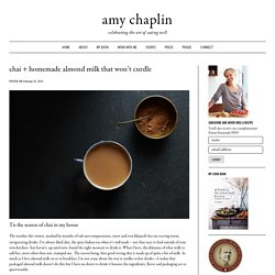 chai + homemade almond milk that won't curdle - Amy Chaplin