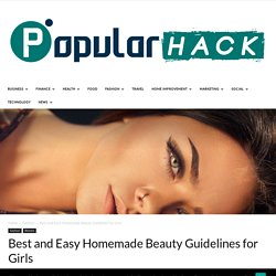 Best and Easy Homemade Beauty Guidelines for Girls