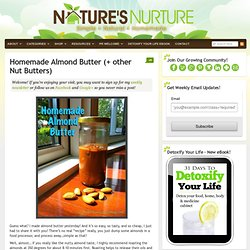 Homemade Almond Butter (+ other Nut Butters) : Nature's Nurture