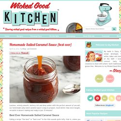 Homemade Salted Caramel Sauce {best ever} - Wicked Good Kitchen