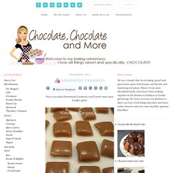 Homemade Caramels - Chocolate Chocolate and More!