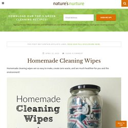 Homemade Cleaning Wipes - Nature's Nurture
