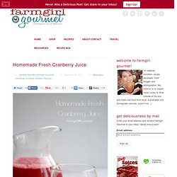 Homemade Fresh Cranberry Juice - Farmgirl Gourmet