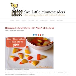 Five Little Homesteaders: Homemade Candy Corns with *Less* of the Junk