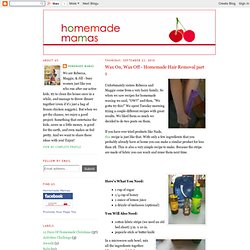 Homemade Mamas: Wax On, Wax Off - Homemade Hair Removal part 1