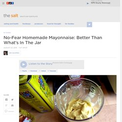 No-Fear Homemade Mayonnaise: Better Than What's In The Jar