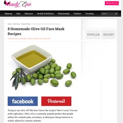 8 Homemade Olive Oil Face Mask Recipes - Beauty Epic