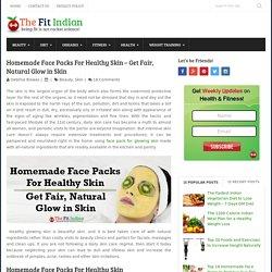Homemade Face Packs For Healthy Skin - Get Fair, Natural Glow in Skin