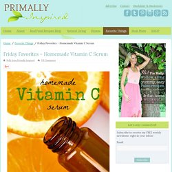 Friday Favorites – Homemade Vitamin C Serum