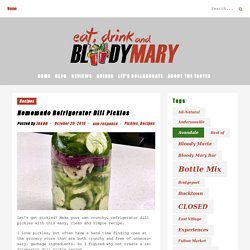 Homemade Refrigerator Dill Pickles - Eat, Drink, and...Bloody Mary
