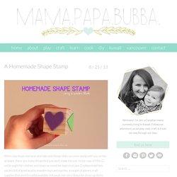 A Homemade Shape Stamp - Mama.Papa.Bubba.